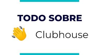 Todo lo que debes saber sobre Clubhouse
