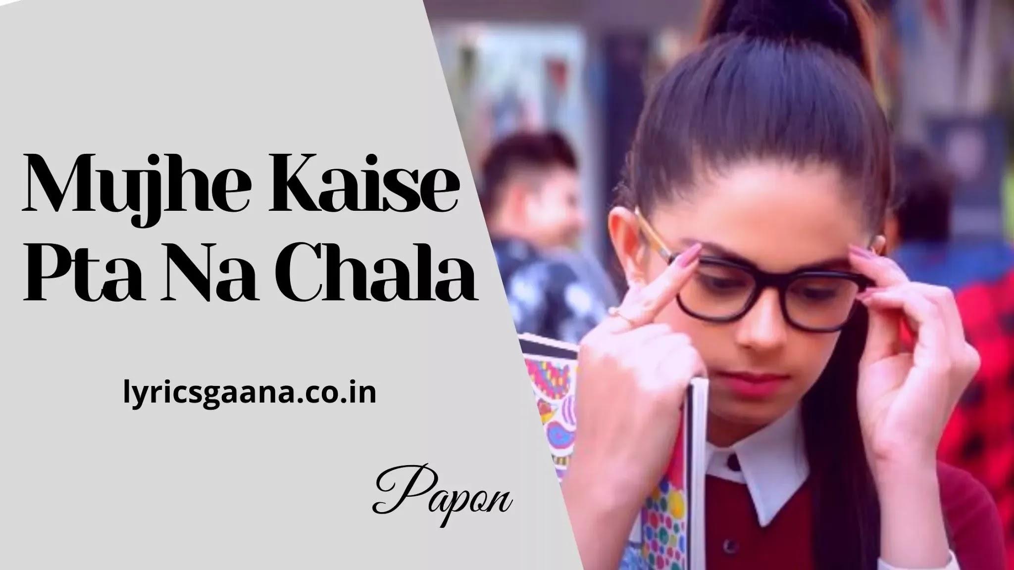 Lyrics Of Mujhe Kaise Pata Na Chala