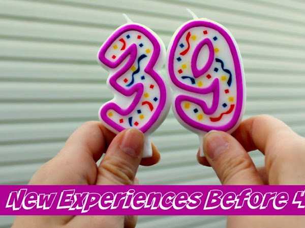 My 39 New Experiences Before 40 LIST!
