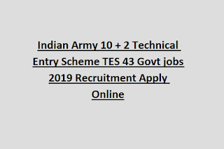 Indian Army 10 + 2 Technical Entry Scheme TES 43 Govt jobs 2019 Recruitment Apply Online