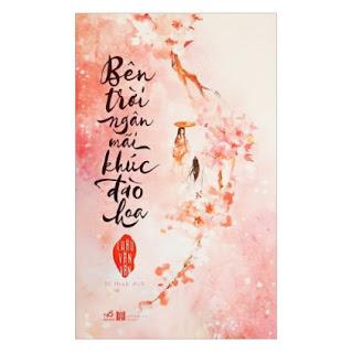 Cuốn sách hay về tình yêu ám ảnh và những lựa chọn định mệnh trong cuộc đời: Bên trời ngân mãi khúc đào hoa ebook PDF EPUB AWZ3 PRC MOBI