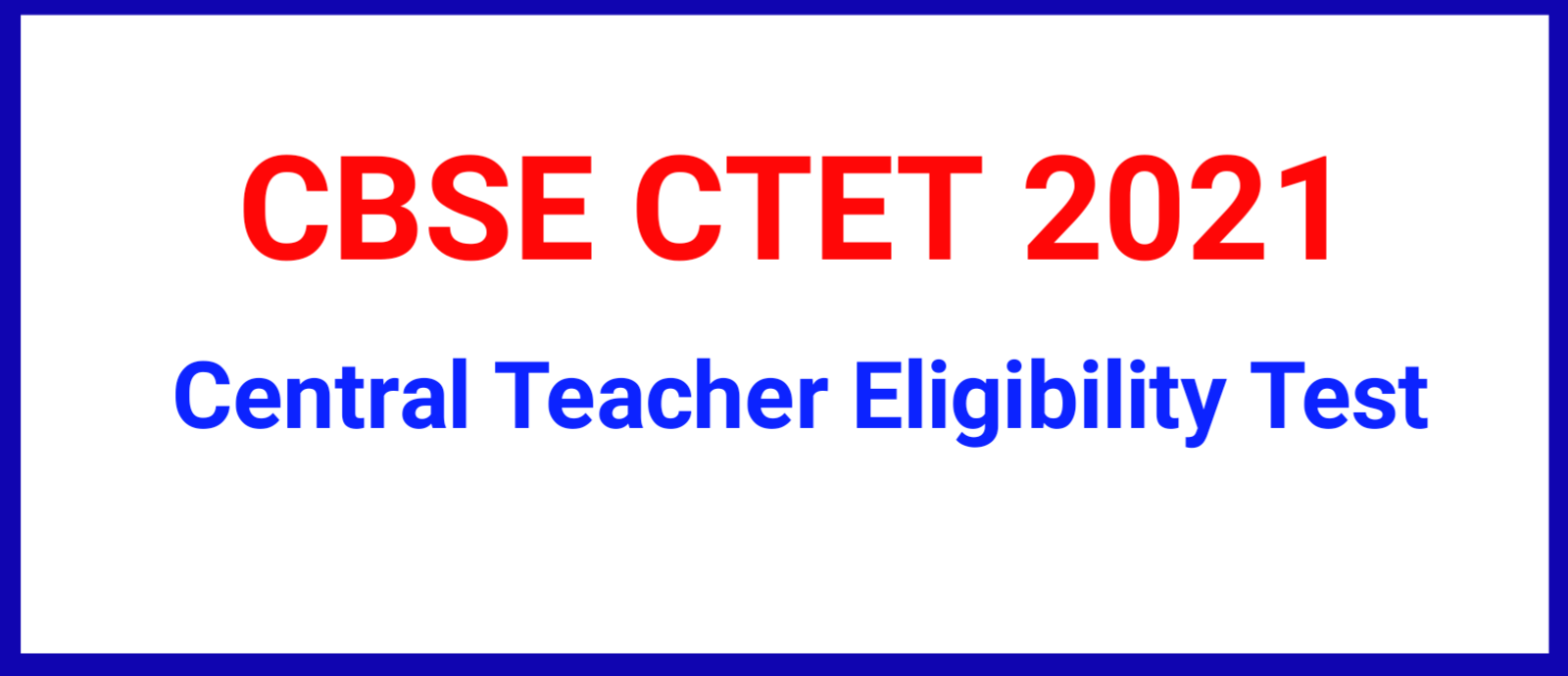 CBSE CTET 2021 – CTET December 2021 Notification, Online Apply