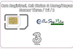 Cara Registrasi Nomor Kartu 3 Tri Serta Cek Status dan Cara Unreg / Hapus / Batalkan Pendaftaran