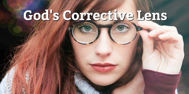 """Now more than ever we must be careful to view all things through the """"Corrective Lenses"""" God provides. This 1-minute devotion explains. #BibleLoveNotes #Bible"""
