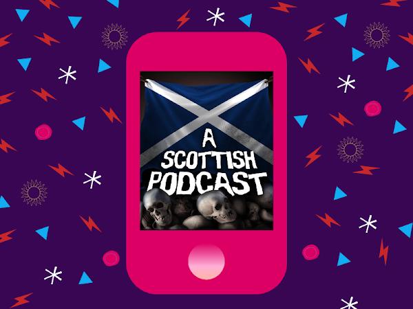 PODCASTASTIC #8 - A Scottish Podcast