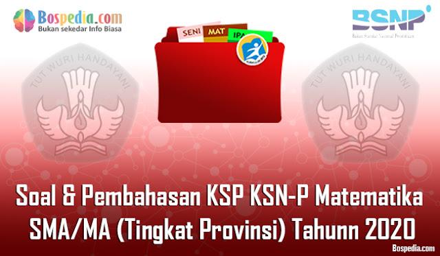 Soal & Pembahasan KSP KSN-P Matematika SMA/MA (Tingkat Provinsi) Tahunn 2020