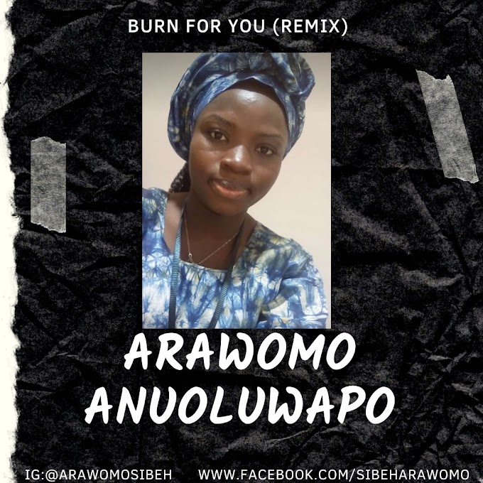{Music} Burn for you (Remix) - Arawomo Anuoluwapo