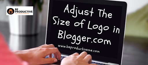 How to Adjust the Logo Size in Blogger.com