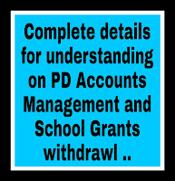 Complete details for understanding on PD Accounts Management and School Grants withdrawl ..