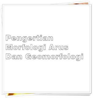 Pengertian Morfologi Arus