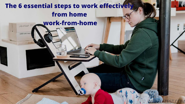 The 6 essential steps to work effectively from home work-from-home _inthelatest.COM