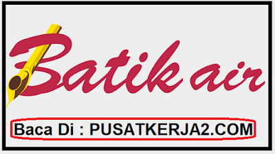 Lowker Walk-In Interview Oktober 2019 Batik Air