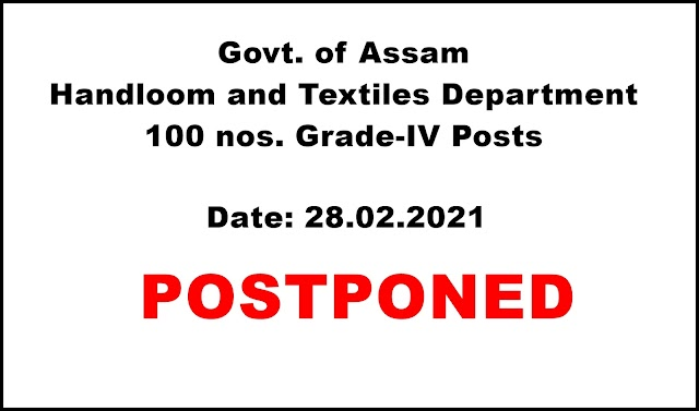 Assam Handloom & Textile recruitment 2021 exam (Grade-IV posts) scheduled on February 28, 2021 is postponed