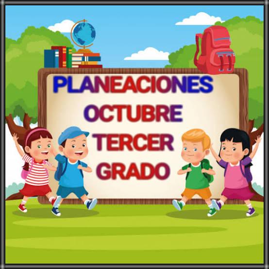PLANEACIONES -OCTUBRE-TERCER GRADO