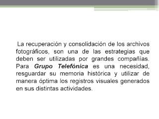 Para Grupo Telefónica es una necesidad, resguardar su memoria historica y utilizar de manera óptima de registros visuales generados en sus distintas actividades.