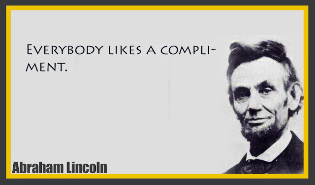 Everybody likes a compliment Abraham Lincoln quotes
