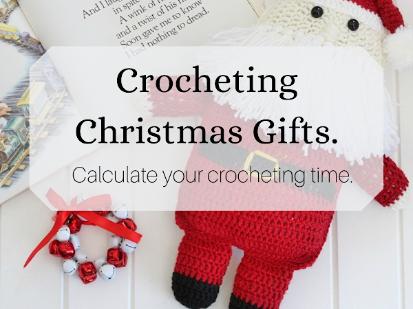"Crocheting Christmas Gifts - Calculate Your Crocheting Time <img src=""https://pic.sopili.net/pub/emoji/twitter/2/72x72/1f381.png"" width=20 height=20>"