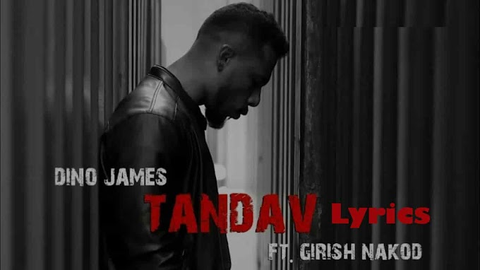 Tandav Lyrics - Dino James Ft. Girish Nakod | Music Lyrics Villa