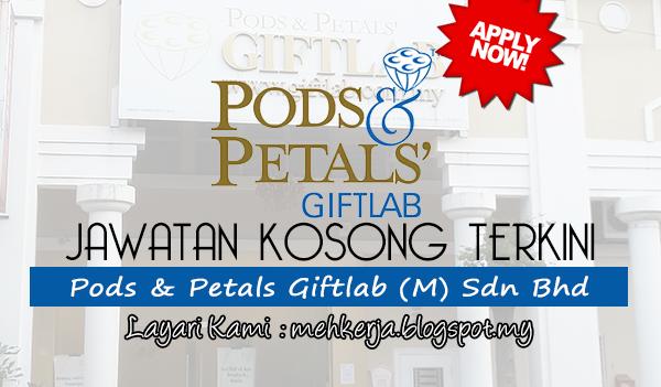 Jawatan Kosong Terkini 2017 di Pods & Petals Giftlab (M) Sdn Bhd mehkerja