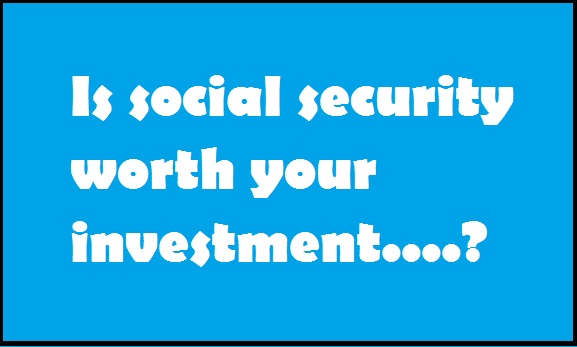 social-security-guide-is-ss-worth-your-investment