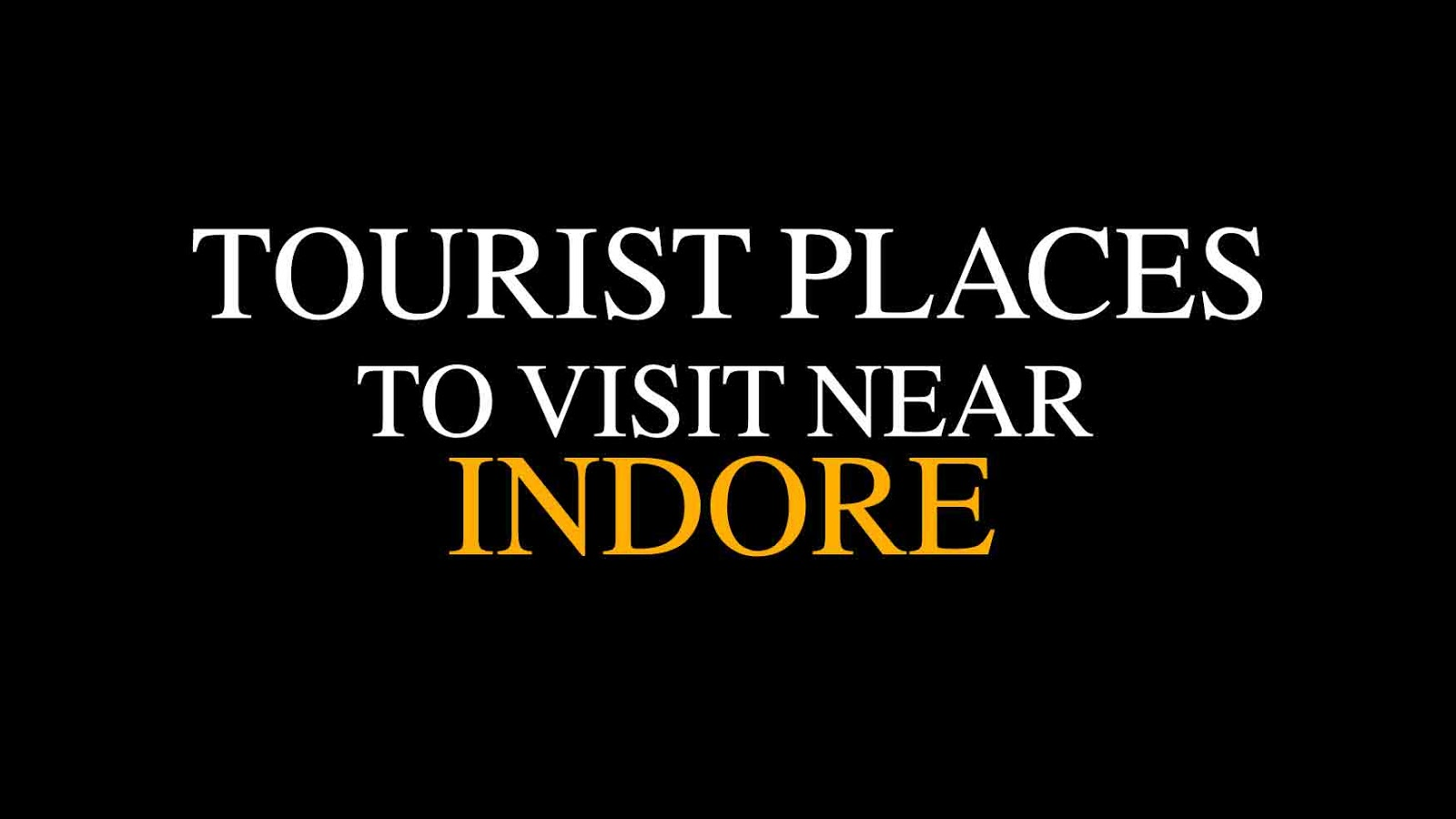 Places to visit near Indore