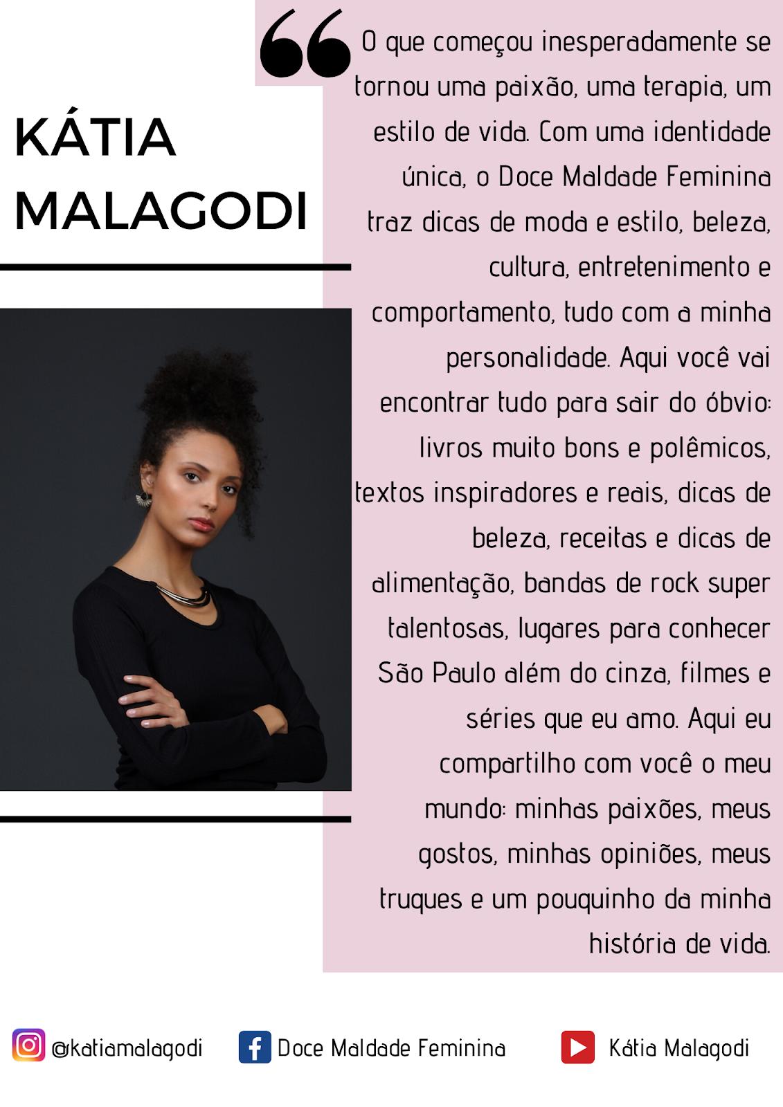 Sobre o blog Doce Maldade Feminina por Kátia Malagodi- Blog de moda, beleza, cultura, entretenimento. Dicas de moda, dicas de beleza, dicas de entretenimento.