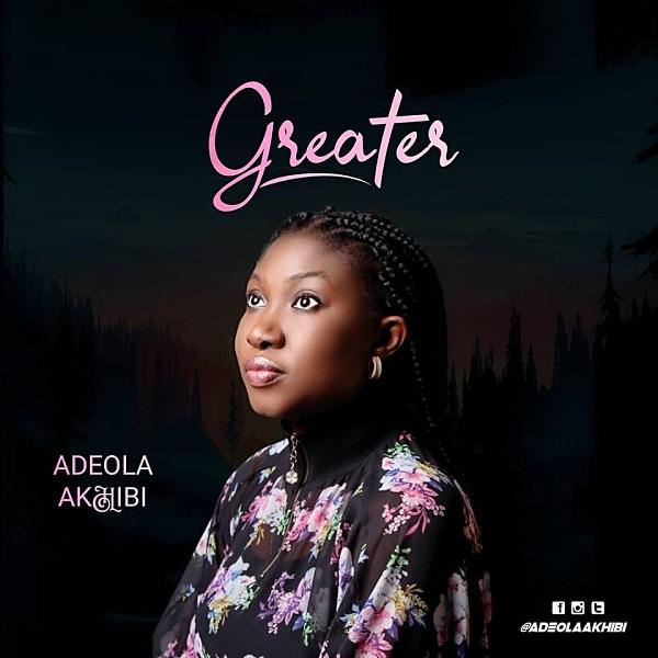 [Music] Adeola Akhibi - Greater
