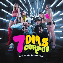 Baixar 7 Dias 7 Corpos - MC WM e DJ Guuga Mp3