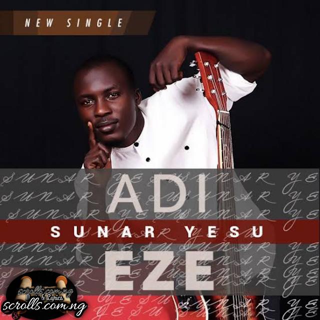 Sunar Yesu By Adi Eze Mp3 Download, Video And Lyrics