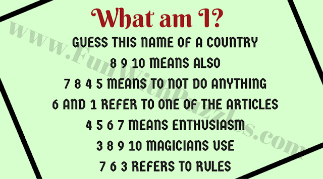 What am I? Guess this name of a Country 8 9 10 means also 7 8 4 5 means to not do anything 6 and 1 refer to one of the articles 4 5 6 7 means enthusiasm 3 8 9 10 magicians use 7 6 3 refers to rules