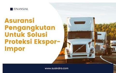 Asuransi Pengangkutan Untuk Solusi Proteksi Ekspor-Impor