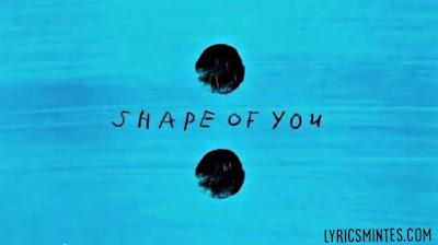 Ed Sheeran-Shape of you song lyrics