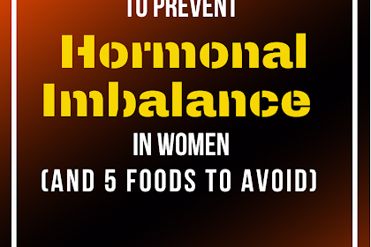 5 Best Foods to Prevent Hormonal Imbalance in Women (and 5 Foods to Avoid)