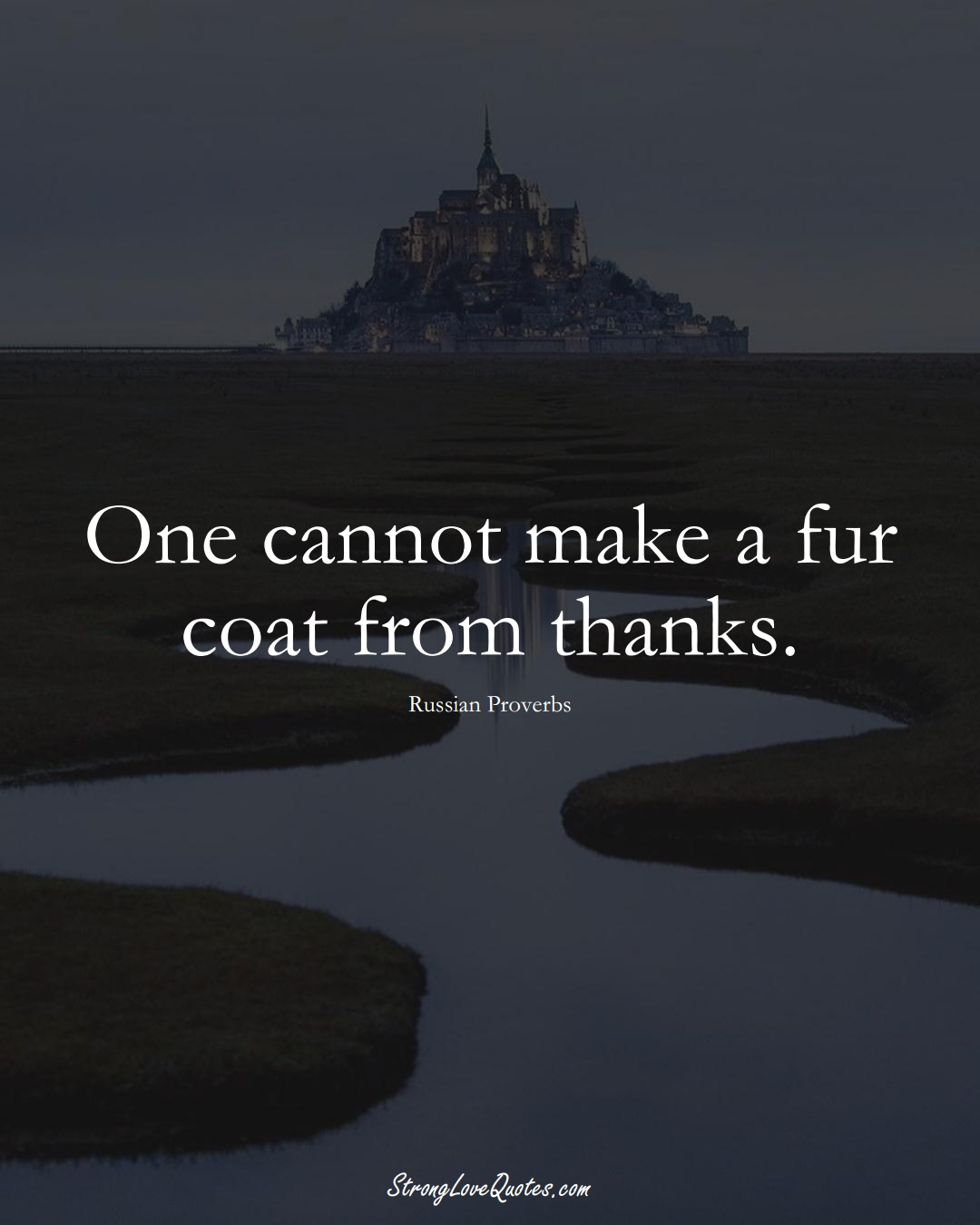 One cannot make a fur coat from thanks. (Russian Sayings);  #AsianSayings