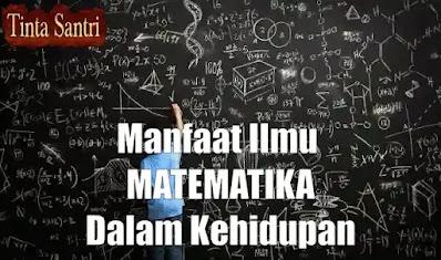 Manfaat Ilmu Matematika Dalam Kehidupan