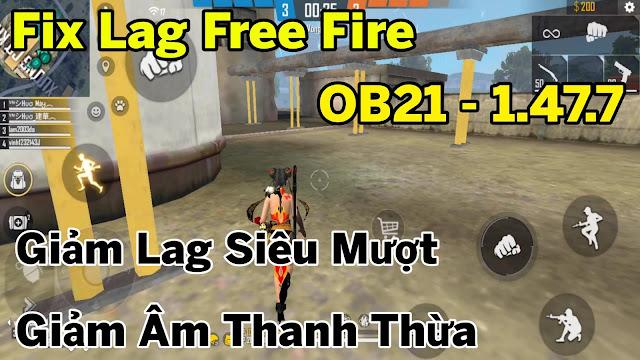FIX LAG FREE FIRE OB21 - 1.47.7 MỚI NHẤT GIẢM LAG, HỖ TRỢ COMBAT CỰC MƯỢT, XOÁ ÂM THANH, HIỆU ỨNG DƯ THỪA | HQT LAG