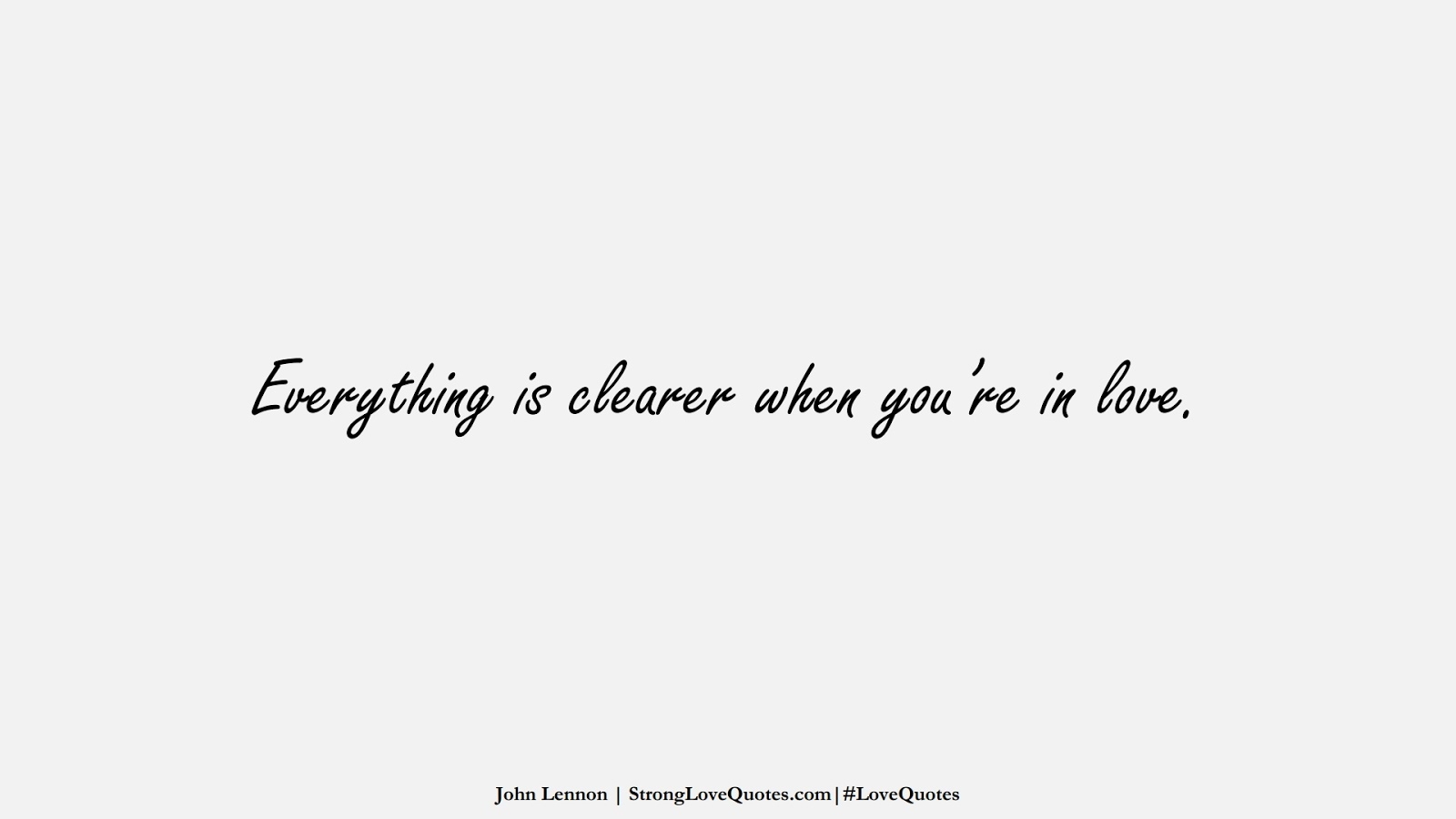 Everything is clearer when you're in love. (John Lennon);  #LoveQuotes