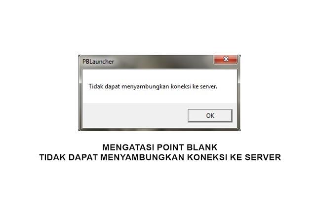 Point Blank Error (Tidak Dapat Menyambungkan Koneksi ke Server)