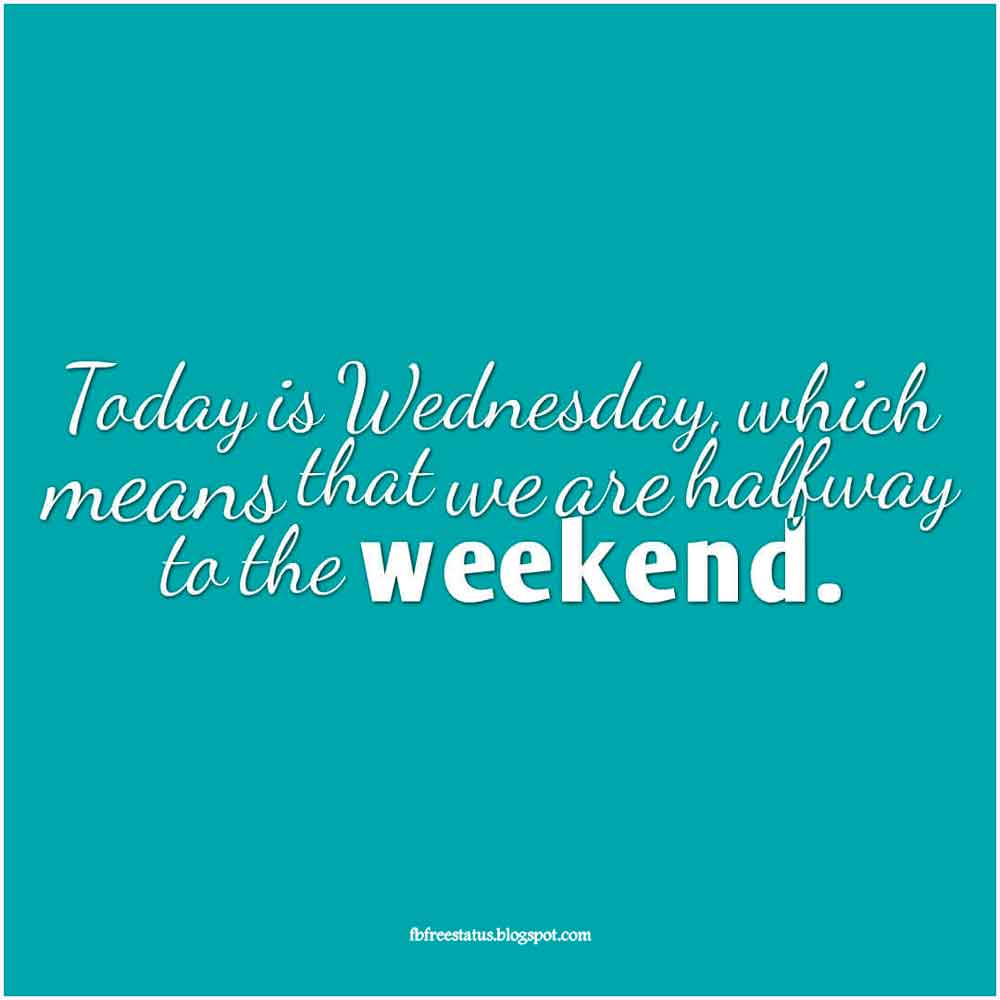 Today is Wednesday, which means that we are halfway to the weekend.