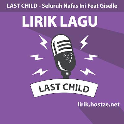 Lirik Lagu Seluruh Nafas Ini Feat Giselle - Last Child - Lirik lagu indonesia