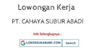 Lowongan Kerja PT CAHAYA SUBUR ABADI Sukabumi