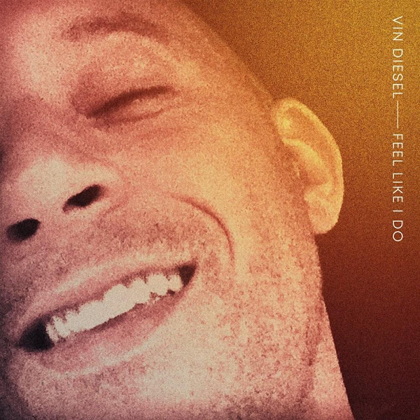 VIN DIESEL - Feel Like I Do