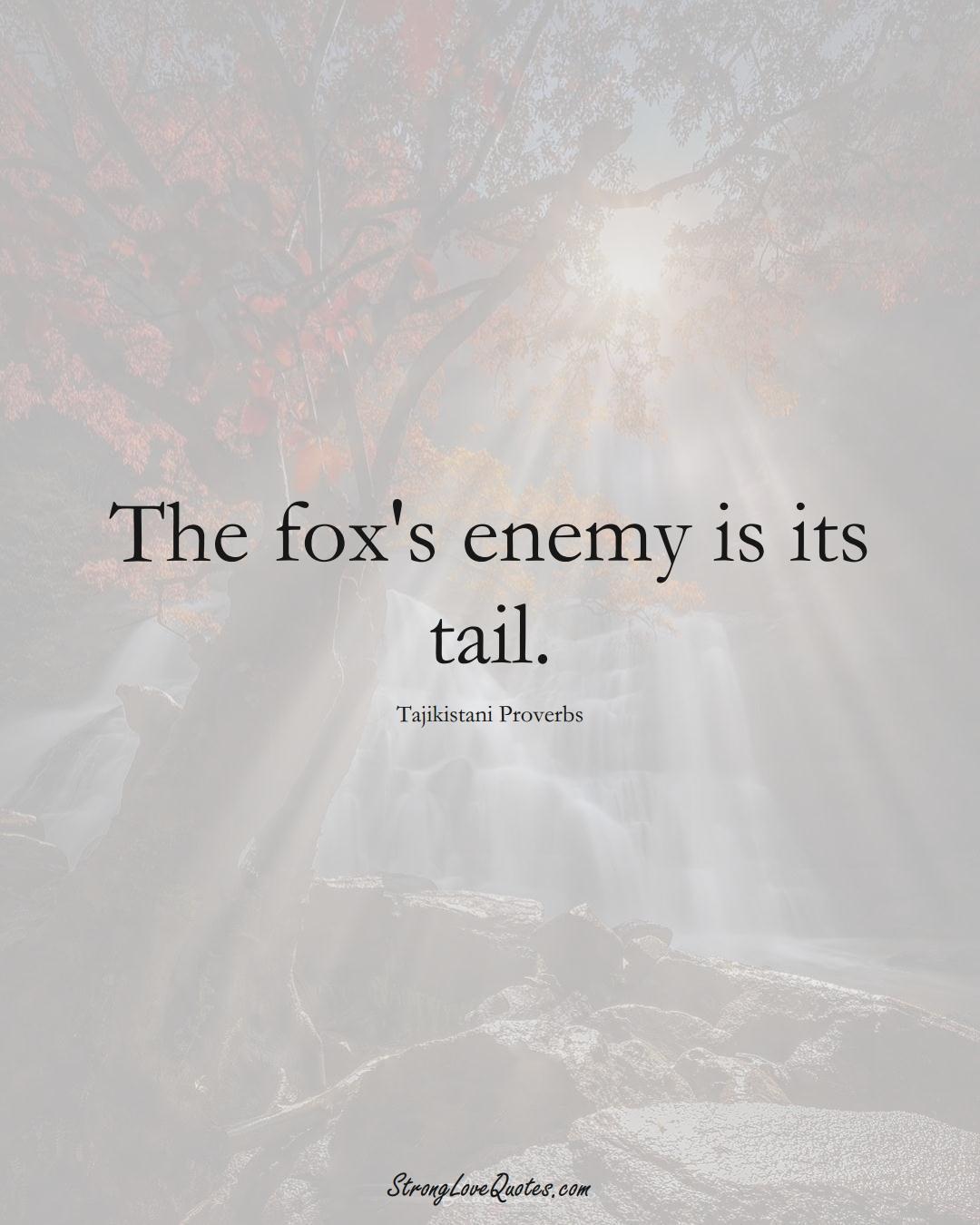 The fox's enemy is its tail. (Tajikistani Sayings);  #AsianSayings