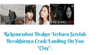 """Rekomendasi Drakor Terbaru Setelah Berakhirnya Crash Landing On You """"Cloy""""."""