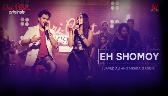 Eh Shomoy by Javed Ali And Nikhita Gandhi from Oriplast Originals