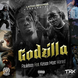 Paulelson Feat. Kelson Most Wanted - Godzilla