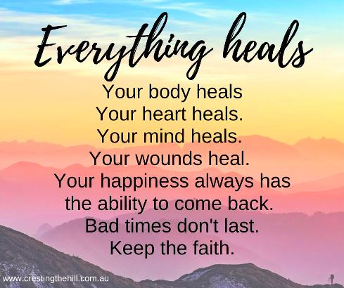 Your body heals Your heart heals.  Your mind heals.  Your wounds heal.  Your happiness always has the ability to come back.  Bad times don't last. Keep the faith. #lifequotes