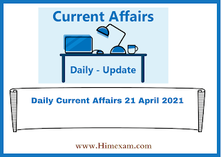 Daily Current Affairs 21 April 2021