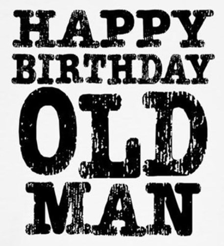 Happy Birthday Old Man Meme Funny : Happy birthday old man hilarious memes for best friend