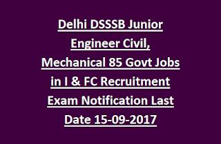 Delhi DSSSB Junior Engineer Civil, Mechanical 85 Govt Jobs in I & FC Recruitment Exam Notification Last Date 15-09-2017